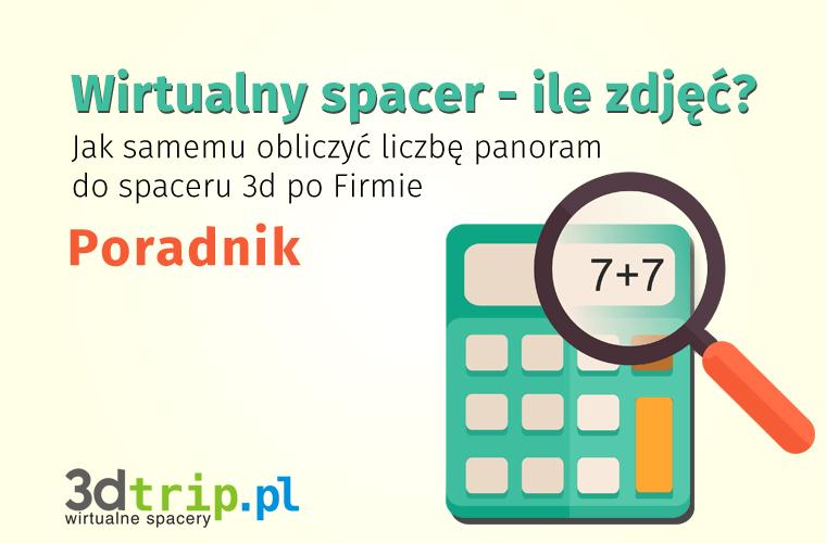 Wirtualny spacer ile zdjec - jak samemu obliczyc liczbe panoram do spaceru 3d po firmie - Poradnik